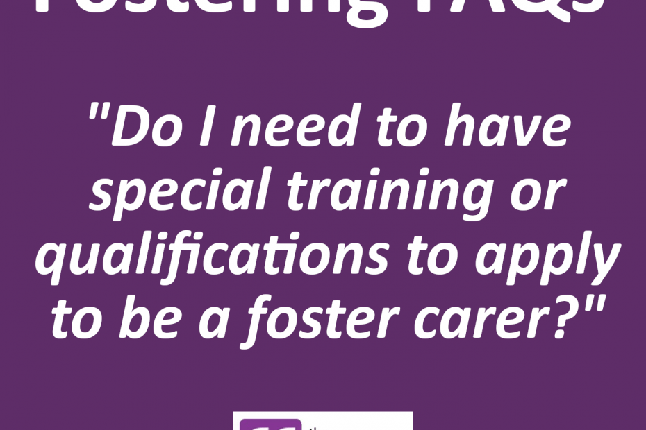 Do I need to have special training or qualifications to apply to be a foster carer