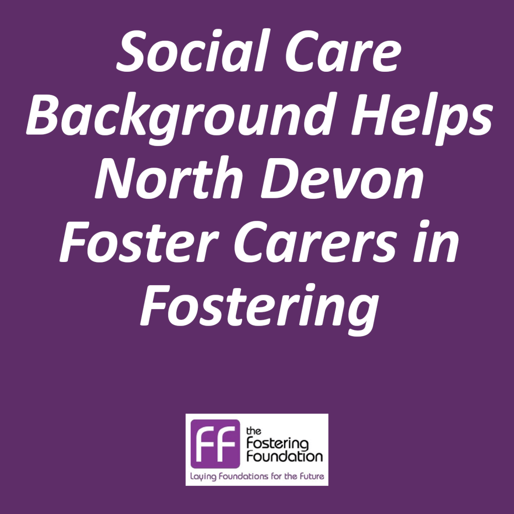 Social Care Background Helps North Devon Foster Carers in Fostering
